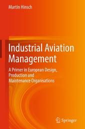 Industrial Aviation Management: A Primer in European Design, Production and Maintenance Organisations