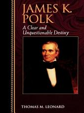 James K. Polk: A Clear and Unquestionable Destiny