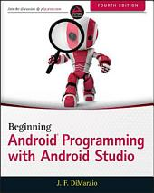 Beginning Android Programming with Android Studio: Edition 4
