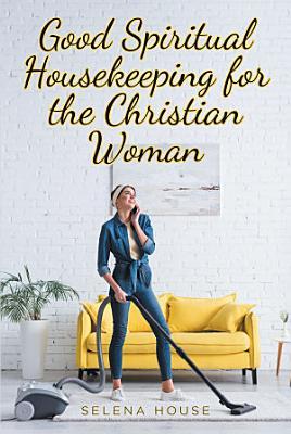 Good Spiritual Housekeeping for the Christian Woman