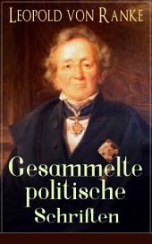 Gesammelte politische Schriften (Vollständige Ausgabe): Die großen Mächte + Frankreich und Deutschland + Politisches Gespräch + Zum Kriege 1870/71 + Fürst Bismarck + Der Krieg gegen Österreich...
