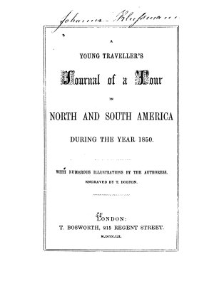 A Young Traveller s Journal of a Tour in North and South America During the Year 1850