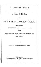 Narrative of a Voyage to Java, China, and the Great Loo-Choo Island: With Accounts of Sir Murray Maxwell's Attack on the Chinese Batteries, and of an Interview with Napoleon Buonaparte, at St. Helena