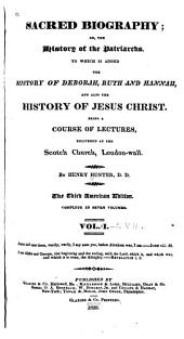 Sacred Biography, Or, The History of the Patriarchs: To which is Added the History of Deborah, Ruth, and Hannah, and Also the History of Jesus Christ , Being a Course of Lectures Delivered at the Scotch [i.e. Scots] Church, London Wall, Volumes 1-4