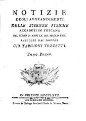 Notizie degli aggrandimenti delle scienze fisiche: accaduti in Toscana nel corso di anni LX. del secolo XVII.