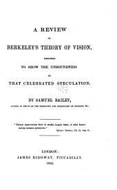 A Review of Berkeley's Theory of Vision: Designed to Show the Unsoundness of that Celebrated Speculation