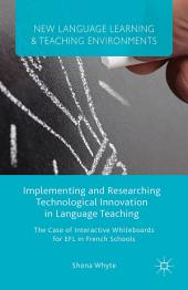Implementing and Researching Technological Innovation in Language Teaching: The Case of Interactive Whiteboards for EFL in French Schools