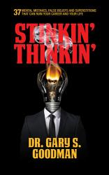 Stinkin  Thinkin   37 Mental Mistakes  False Beliefs   Superstitions That Can Ruin Your Career   Your Life PDF