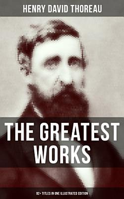 The Greatest Works of Henry David Thoreau     92  Titles in One Illustrated Edition PDF