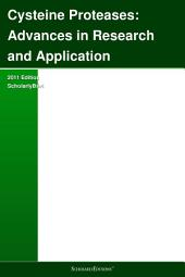 Cysteine Proteases: Advances in Research and Application: 2011 Edition: ScholarlyBrief