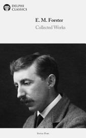 Delphi Collected Works of E. M. Forster (Illustrated)