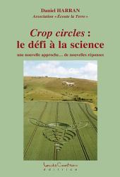 Crop circles : le défi à la science: une nouvelle approche… de nouvelles réponses