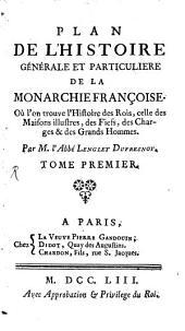 Plan de l'histoire générale et particulière de la monarchie franç: Volume1