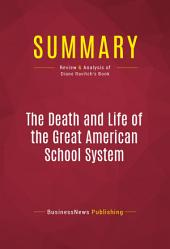 Summary: The Death and Life of the Great American School System: Review and Analysis of Diane Ravitch's Book