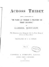 "Across Thibet: Being a Translation of ""De Paris Au Tonkin À Travers Le Tibet Inconnu"", Volume 1"