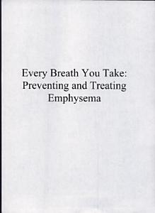 Every Breath You Take: Preventing and Treating Emphysema
