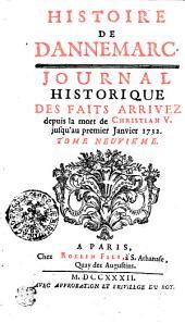 Histoire De Dannemarc: Journal Historique Des Faits Arrivez depuis la mort de Christian V. jusqu'au premier Janvier 1732. Tome Neuvième, Volume9