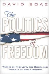 The Politics of Freedom: Taking on the Left, the Right, and Threats to Our Liberties