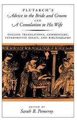 Plutarch S Advice To The Bride And Groom And A Consolation To His Wife Book PDF