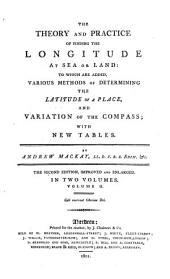 The theory and practice of finding the longitude at sea or land: Volume 2