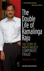 The Double Life Of Ramalinga Raju : The Story Of India's Biggest Corporate Fraud