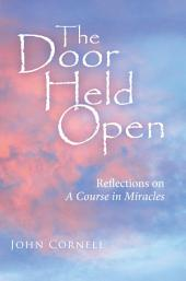 The Door Held Open: Reflections on A Course In Miracles