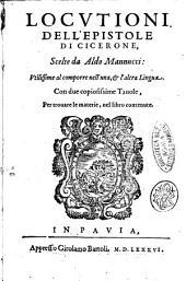 Locutioni dell'epistole di Cicerone, scelte da Aldo Mannucci: utilissime al comporre nell'una, & nell'altra lingua. Con due copiosissime tauole, per trouare le materie, nel libro contenute