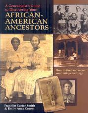 A Genealogist s Guide to Discovering Your African American Ancestors PDF