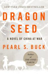 Dragon Seed: A Novel of China at War