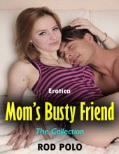 Erotica: Mom's Busty Friend, the Collection