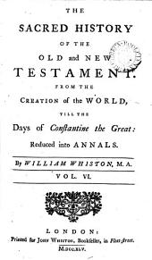 Mr. Whiston's Sacred history of the Old and New Testament: reduced into annals