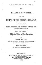 The Headship of Christ: And, The Rights of the Christian People : a Collection of Essays, Historical and Descriptive Sketches, and Personal Portraitures with the Author's Celebrated Letter to Lord Brougham