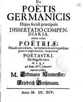 De Poëtis Germanicis hujus seculi praecipuis dissertatio compendiaria. Additae et sunt poëtriae; Haud raro etiam, ut virtutis in utroque sexu gloria eo magis elucescat, comparebunt Poëtastri. De singulis vero H. L. Q. S.