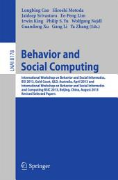 Behavior and Social Computing: International Workshop on Behavior and Social Informatics, BSI 2013, Gold Coast, Australia, April 14-17, and International Workshop on Behavior and Social Informatics and Computing, BSIC 2013, Beijing, China, August 3-9, 2013, Revised Selected Papers
