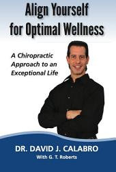 Align Yourself for Optimal Wellness: A Chiropractic Approach to an Exceptional Life