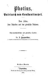Photius, Patriarch von Constantinopel: sein Leben, seine Schriften und das griechische Schisma, Band 1