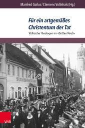 Für ein artgemäßes Christentum der Tat: Völkische Theologen im »Dritten Reich«