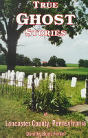 True Ghost Stories of Lancaster County Pennsylvania