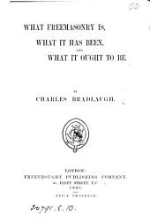 What Freemasonry Is, what it Has Been, and what it Ought to be
