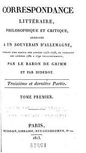 Correspondance littéraire, philosophique et critique: adressée a un souverain d'Allemagne, depuis 1753 jusqu'en 1769, Volume12