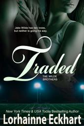 Traded: (Contemporary Romance & Sports Romance): The Wilde Brothers