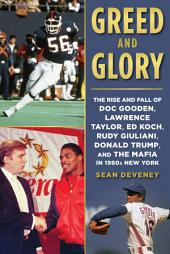 Greed and Glory: How Doc Gooden, Donald Trump, Lawrence Taylor, George Steinbrenner, and Ed Koch Ruled New York in the 1980s