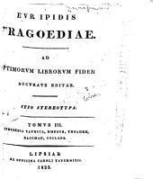 Euripides tragoediae: ad optimorum librorum fidem accurate editae, Τόμος 3