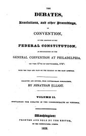 The Debates, Resolutions, and Other Proceedings, in Convention [of the States] on the Adoption of the Federal Constitution, as Recommended by the General Convention at Philadelphia, on the 17th of September, 1787: with the Yeas and Nays on the Decision of the Main Question: Volume 2