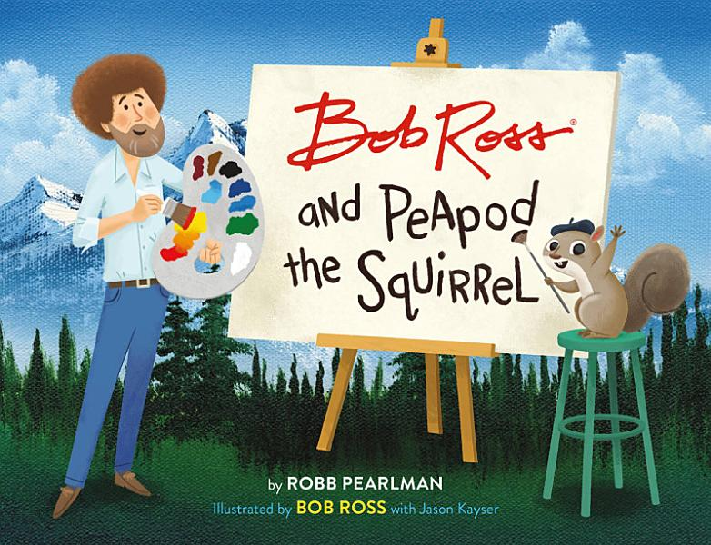 Download Bob Ross and Peapod the Squirrel Book