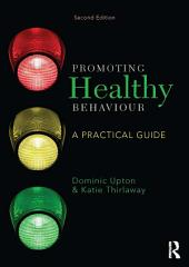 Promoting Healthy Behaviour: A Practical Guide, Edition 2