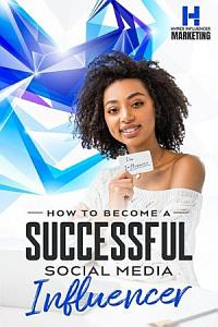 How To Become A Successful Social Media Influencer Book