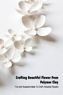 Crafting Beautiful Flower From Polymer Clay