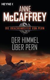 Der Himmel über Pern: Die Drachenreiter von Pern, Band 16 - Roman