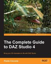 The Complete Guide to DAZ Studio 4